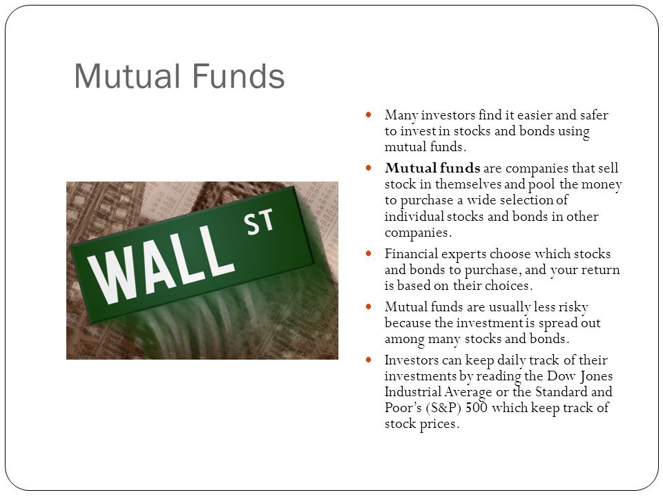 Mutual Funds Many investors find it easier and safer to invest in stocks and bonds using mutual funds.