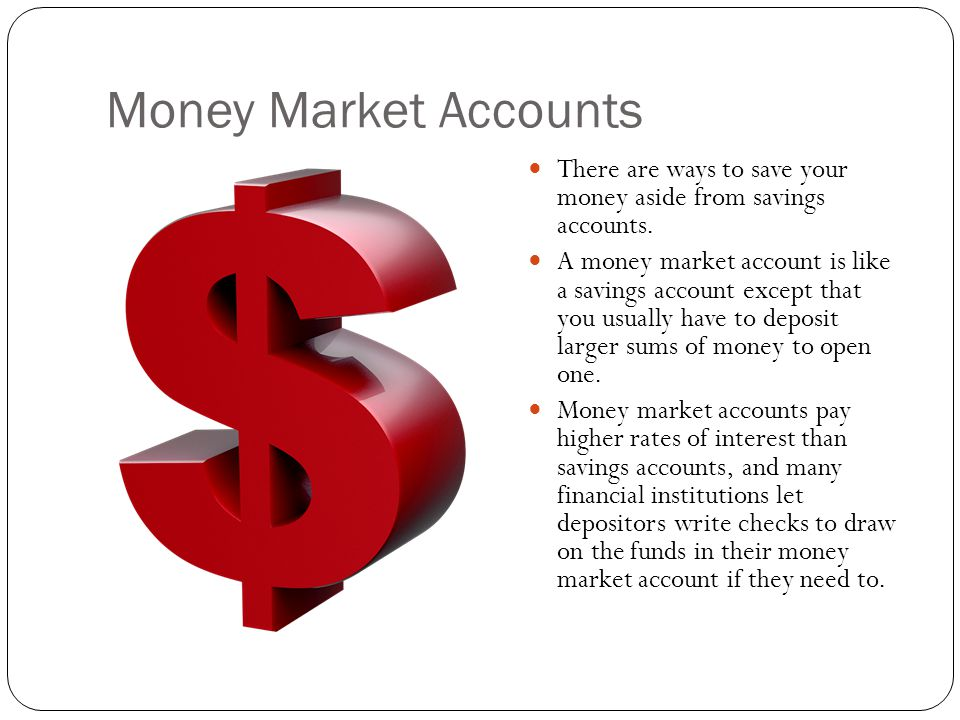 Money Market Accounts There are ways to save your money aside from savings accounts.