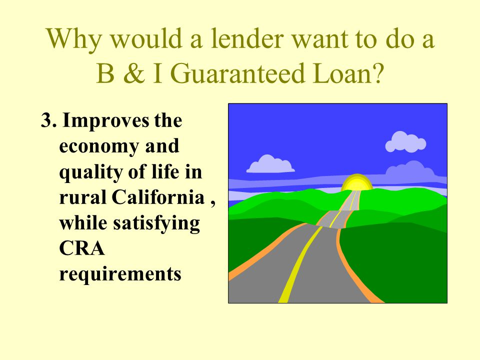 Why would a lender want to do a B & I Guaranteed Loan