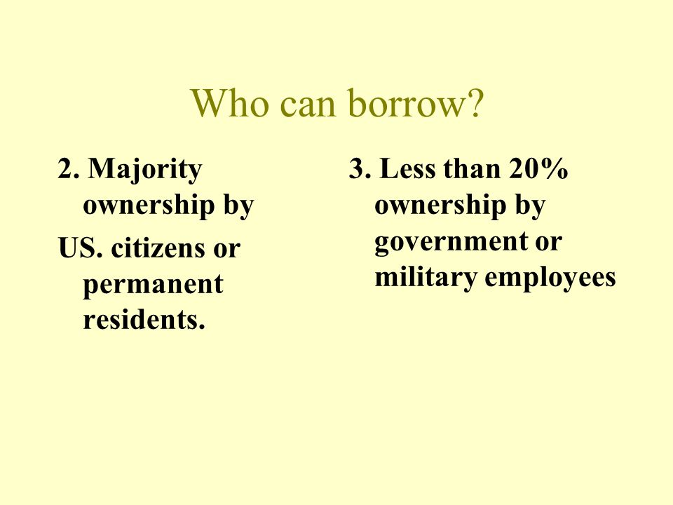 Who can borrow 2. Majority ownership by