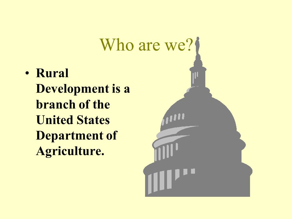 Who are we Rural Development is a branch of the United States Department of Agriculture.