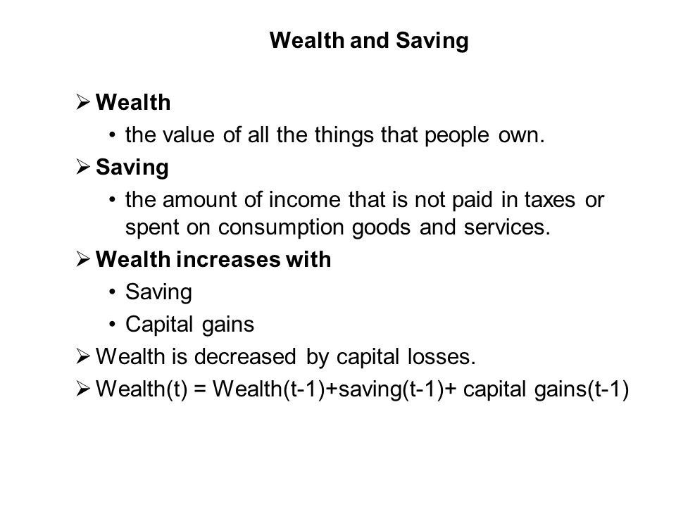 Wealth and Saving Wealth. the value of all the things that people own. Saving.