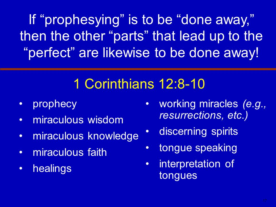 If prophesying is to be done away, then the other parts that lead up to the perfect are likewise to be done away!