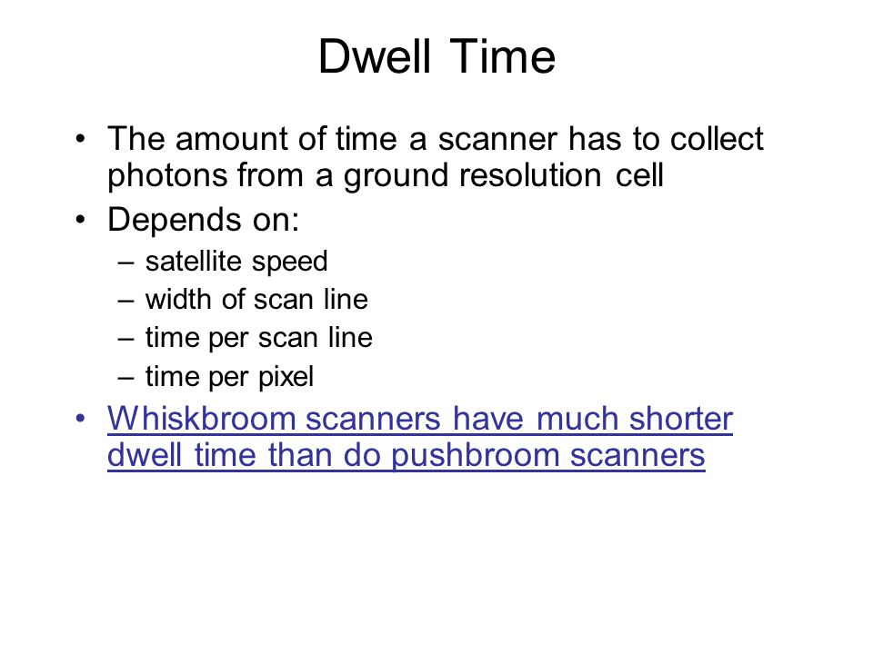 Dwell Time The amount of time a scanner has to collect photons from a ground resolution cell. Depends on: