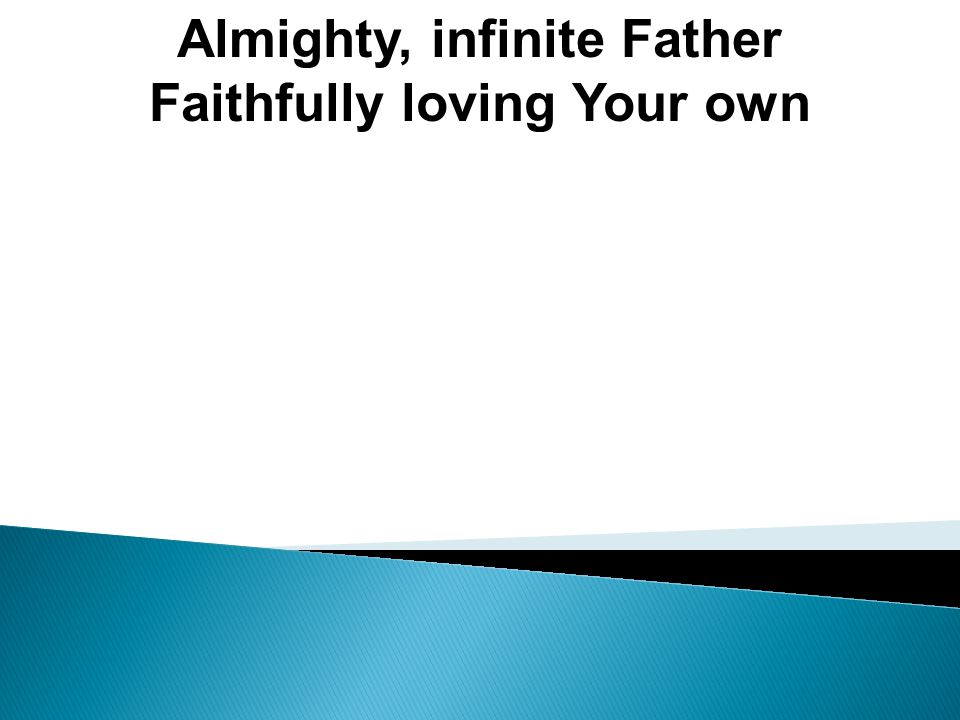 Almighty, infinite Father Faithfully loving Your own