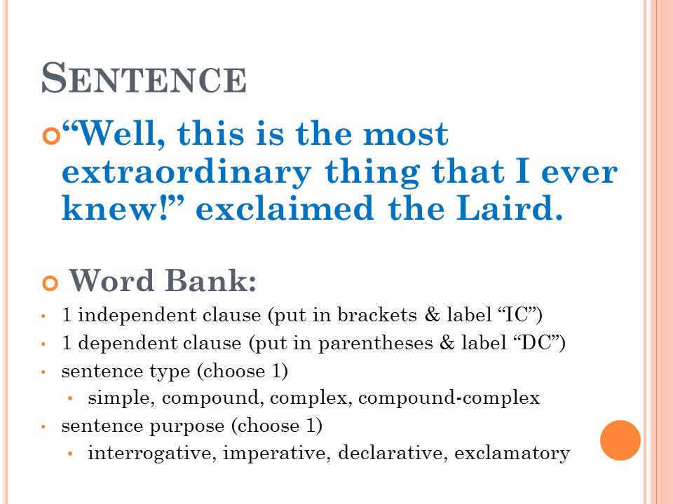 Sentence Well, this is the most extraordinary thing that I ever knew! exclaimed the Laird. Word Bank:
