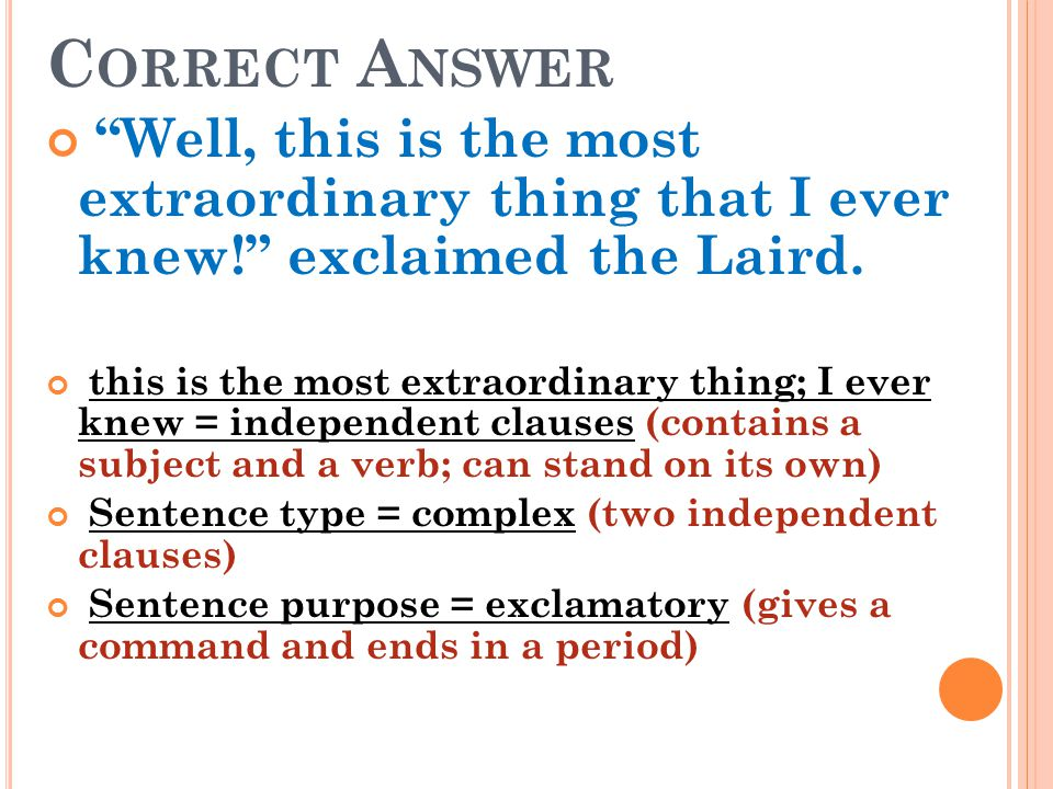 Correct Answer Well, this is the most extraordinary thing that I ever knew! exclaimed the Laird.
