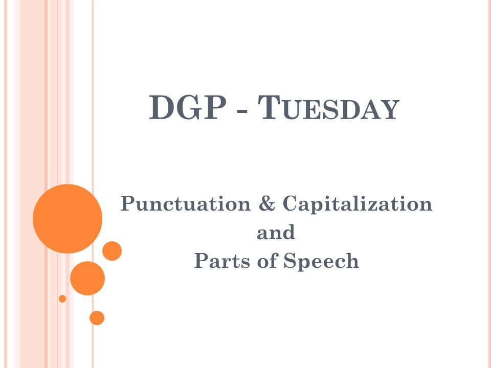 Punctuation & Capitalization and Parts of Speech