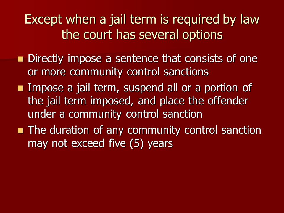 Except when a jail term is required by law the court has several options
