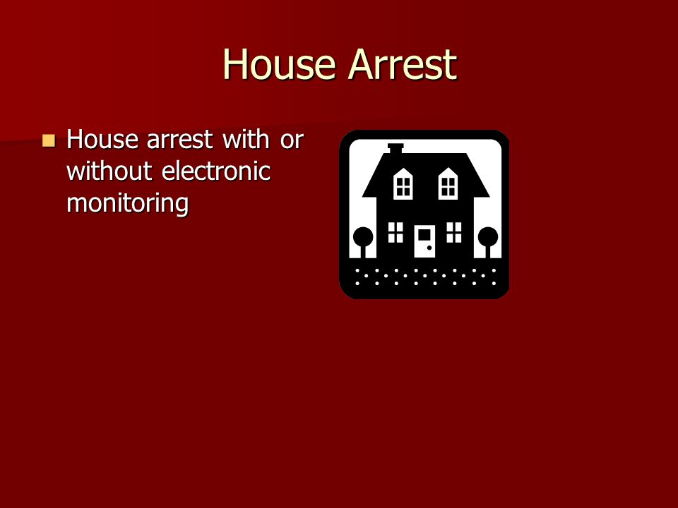 House Arrest House arrest with or without electronic monitoring