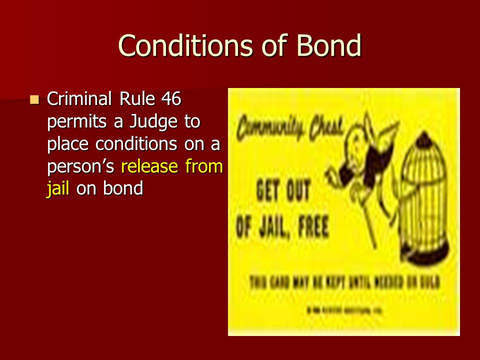 Conditions of Bond Criminal Rule 46 permits a Judge to place conditions on a person's release from jail on bond.