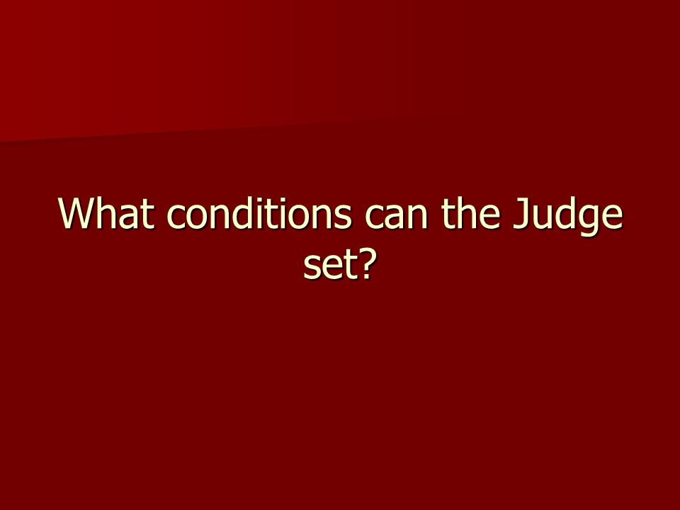 What conditions can the Judge set