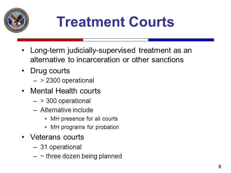 Treatment Courts Long-term judicially-supervised treatment as an alternative to incarceration or other sanctions.