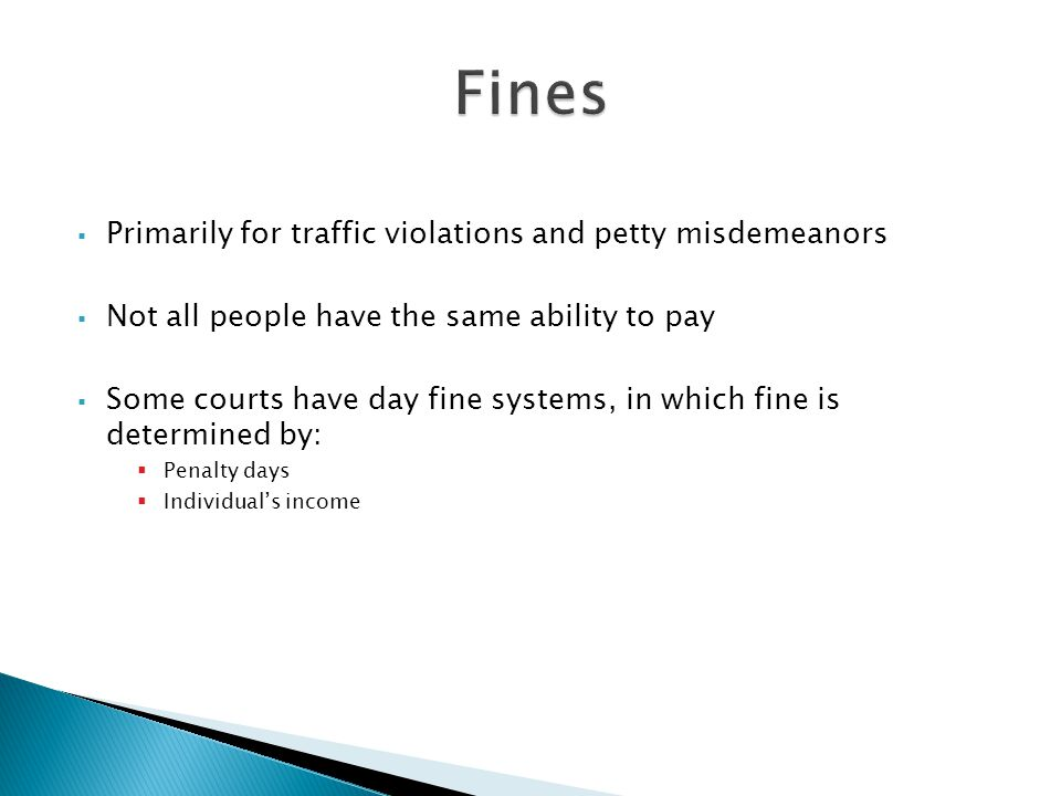 Fines Primarily for traffic violations and petty misdemeanors
