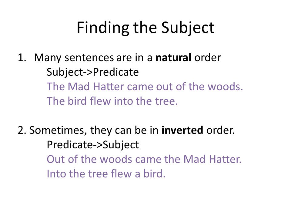 Finding the Subject Many sentences are in a natural order