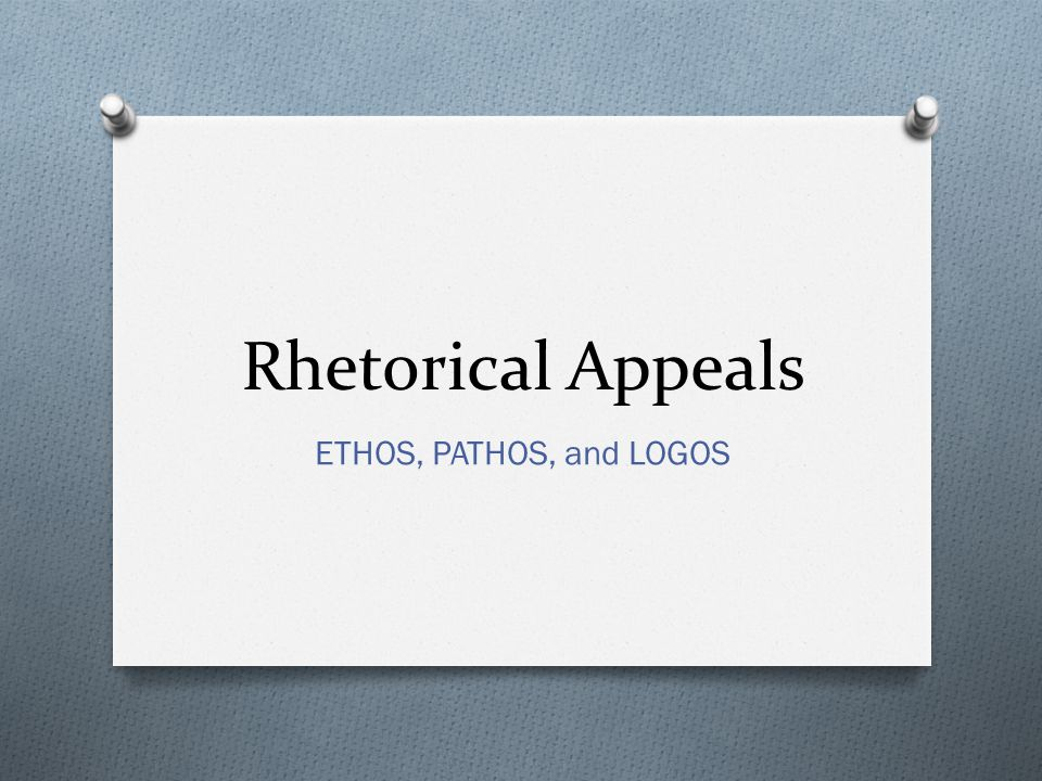 Rhetorical Appeals ETHOS, PATHOS, and LOGOS