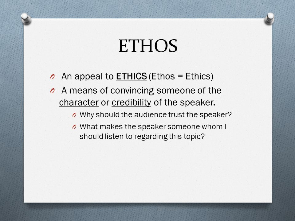 ETHOS An appeal to ETHICS (Ethos = Ethics)