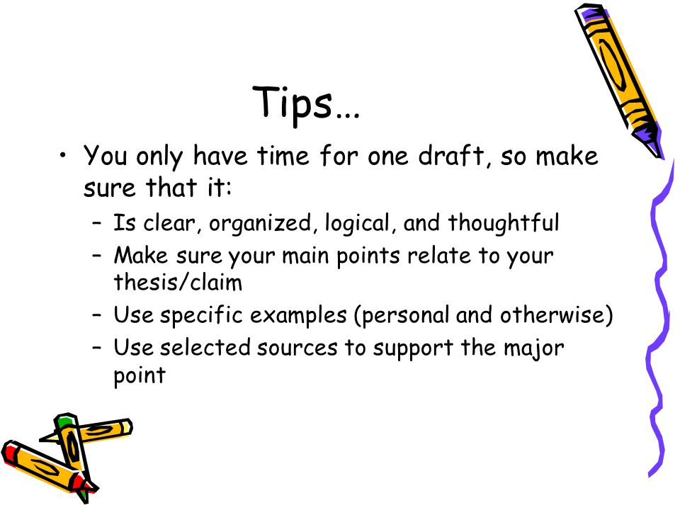 Tips… You only have time for one draft, so make sure that it: