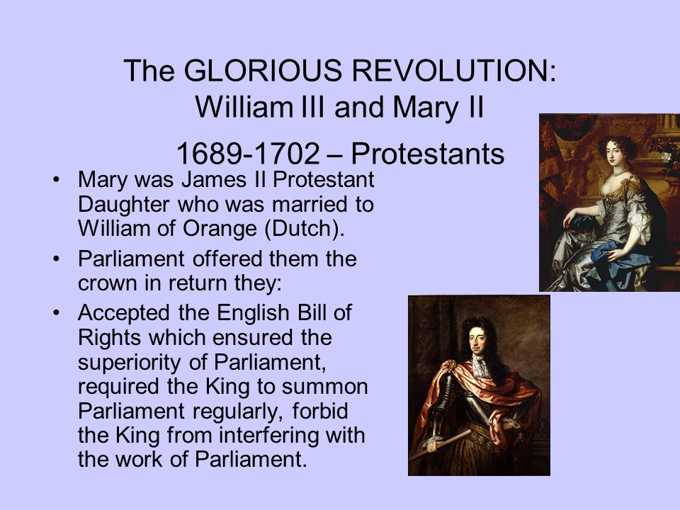 The GLORIOUS REVOLUTION: William III and Mary II – Protestants