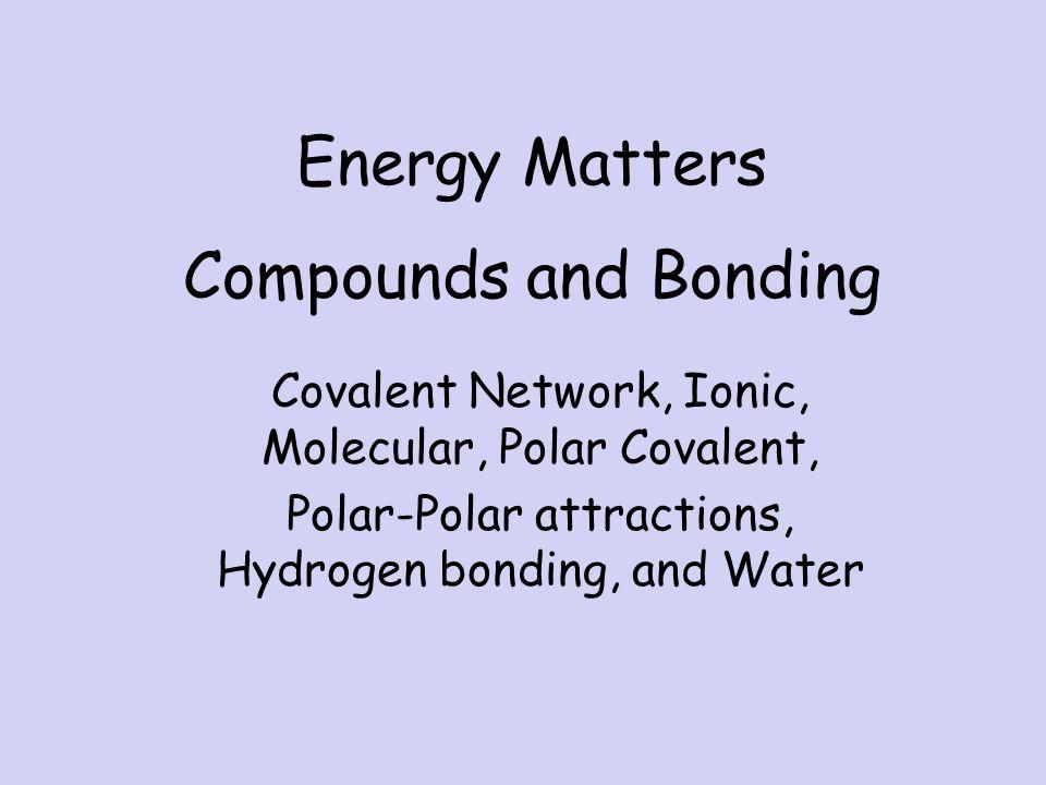 11c5396c315 Polar Covalent Bond. Energy Matters Compounds and Bonding - ppt video online  .