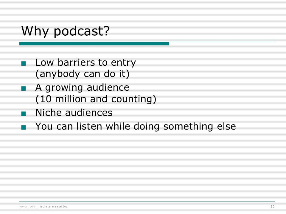 Why podcast Low barriers to entry (anybody can do it)