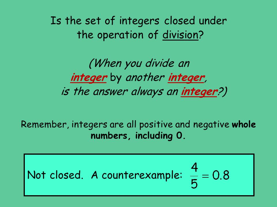 Is the set of integers closed under the operation of division