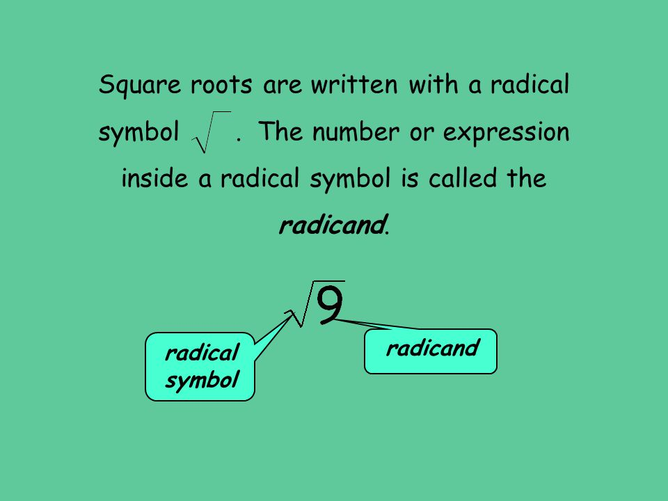 Square roots are written with a radical symbol