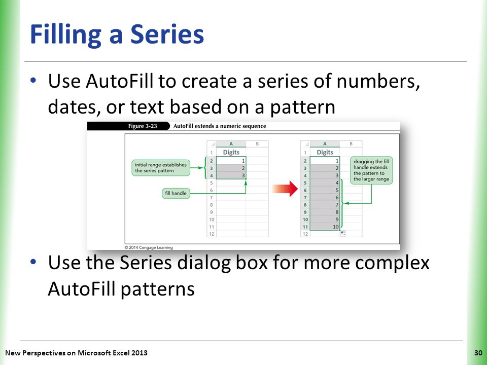 Filling a Series Use AutoFill to create a series of numbers, dates, or text based on a pattern.