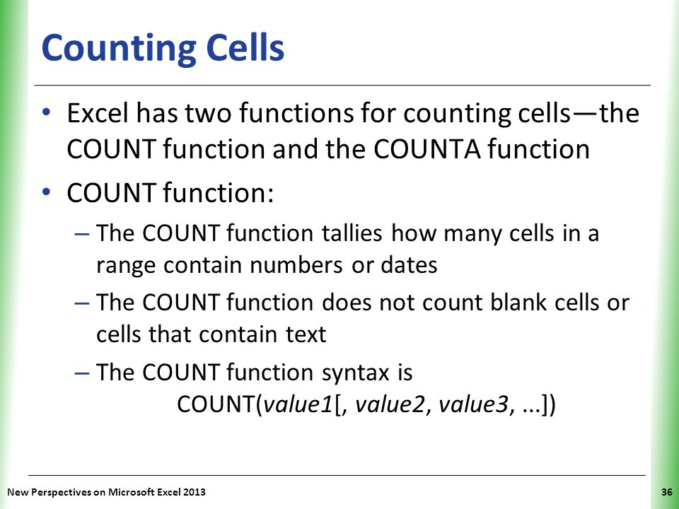 Counting Cells Excel has two functions for counting cells—the COUNT function and the COUNTA function.