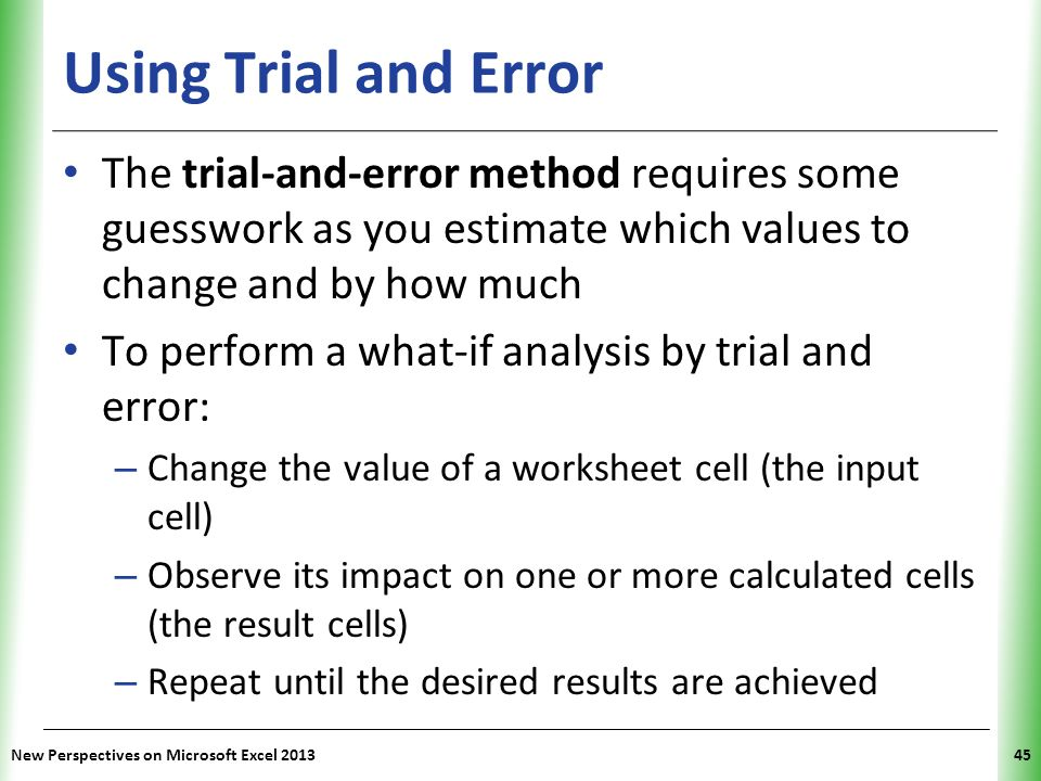 Using Trial and Error The trial-and-error method requires some guesswork as you estimate which values to change and by how much.