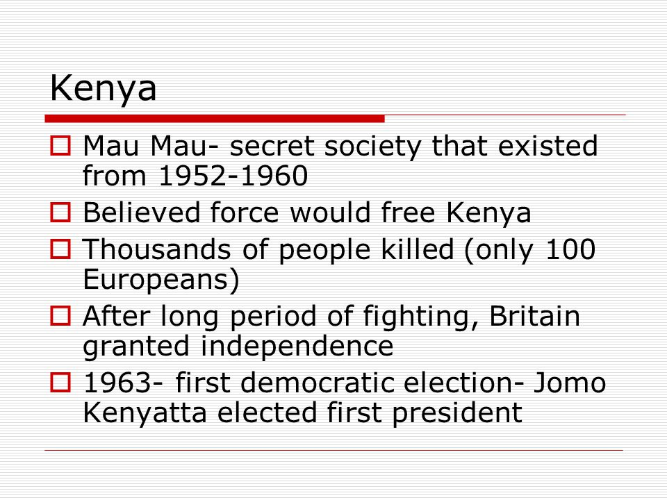 Kenya Mau Mau- secret society that existed from