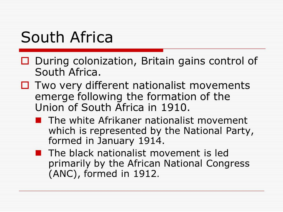 South Africa During colonization, Britain gains control of South Africa.