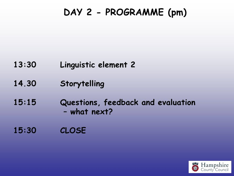 DAY 2 - PROGRAMME (pm) 13:30 Linguistic element 2 14.30 Storytelling