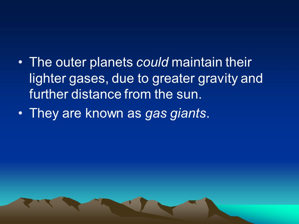 The outer planets could maintain their lighter gases, due to greater gravity and further distance from the sun.