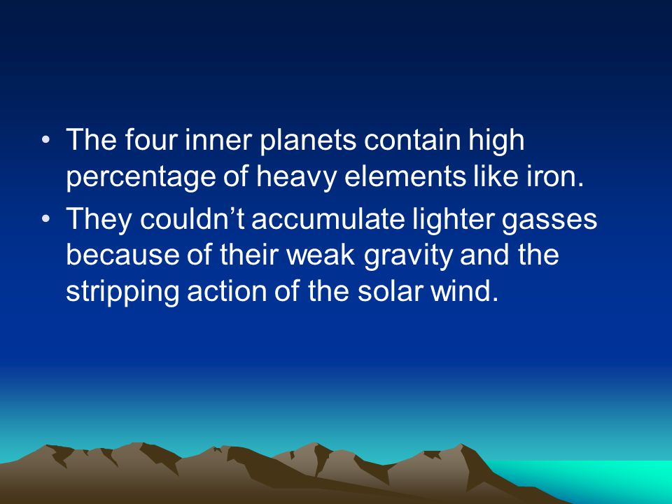 The four inner planets contain high percentage of heavy elements like iron.