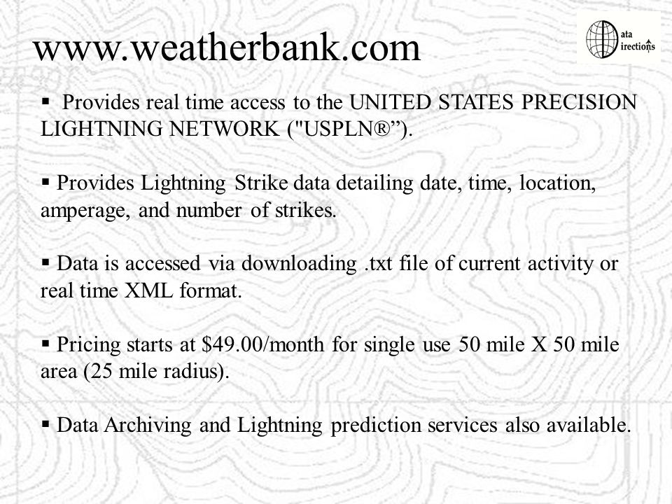 www.weatherbank.com Provides real time access to the UNITED STATES PRECISION. LIGHTNING NETWORK ( USPLN® ).