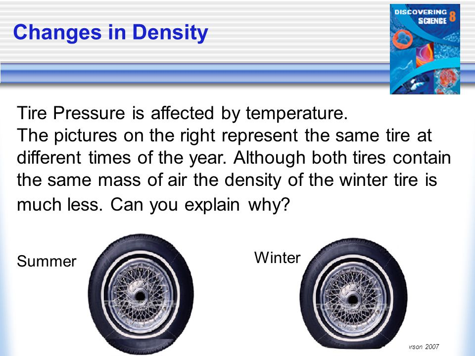 Changes in Density Tire Pressure is affected by temperature.