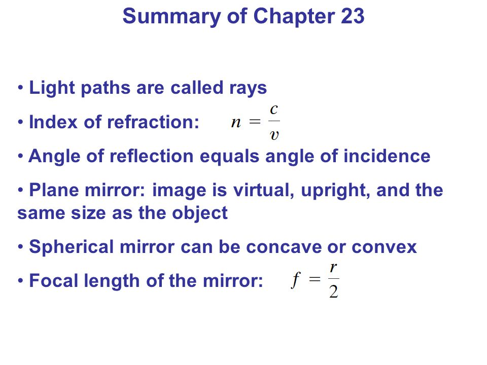 Summary of Chapter 23 Light paths are called rays Index of refraction: