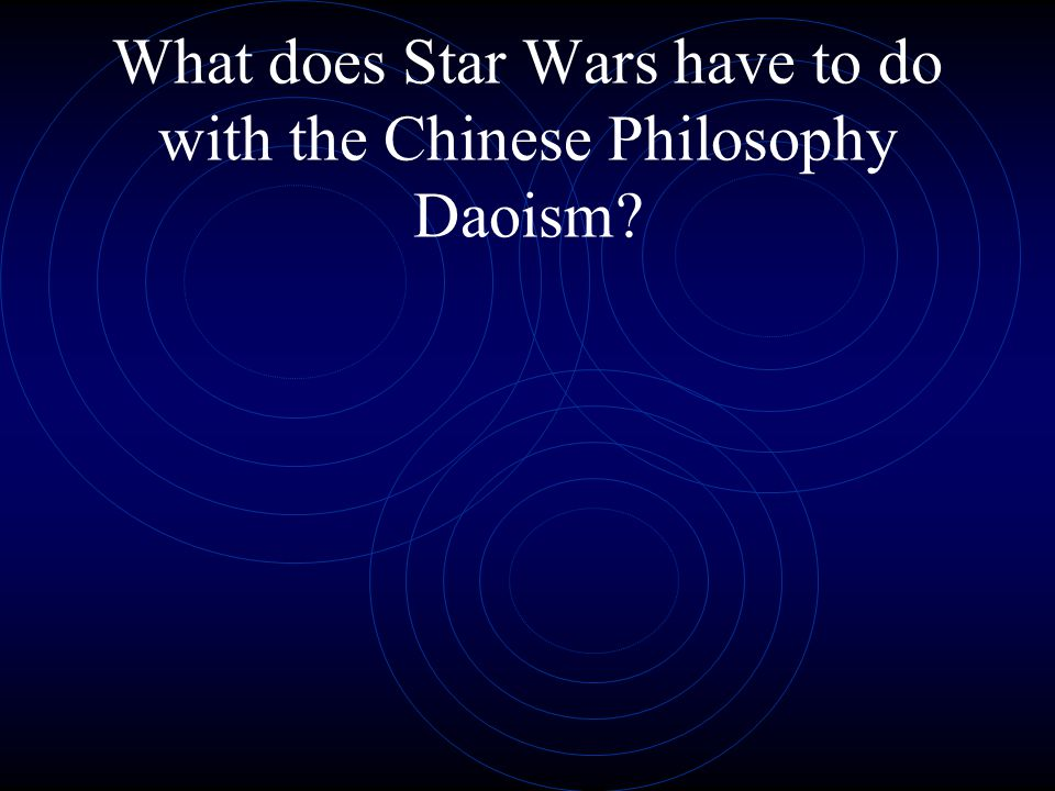 What does Star Wars have to do with the Chinese Philosophy Daoism