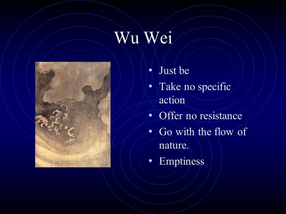 Wu Wei Just be Take no specific action Offer no resistance