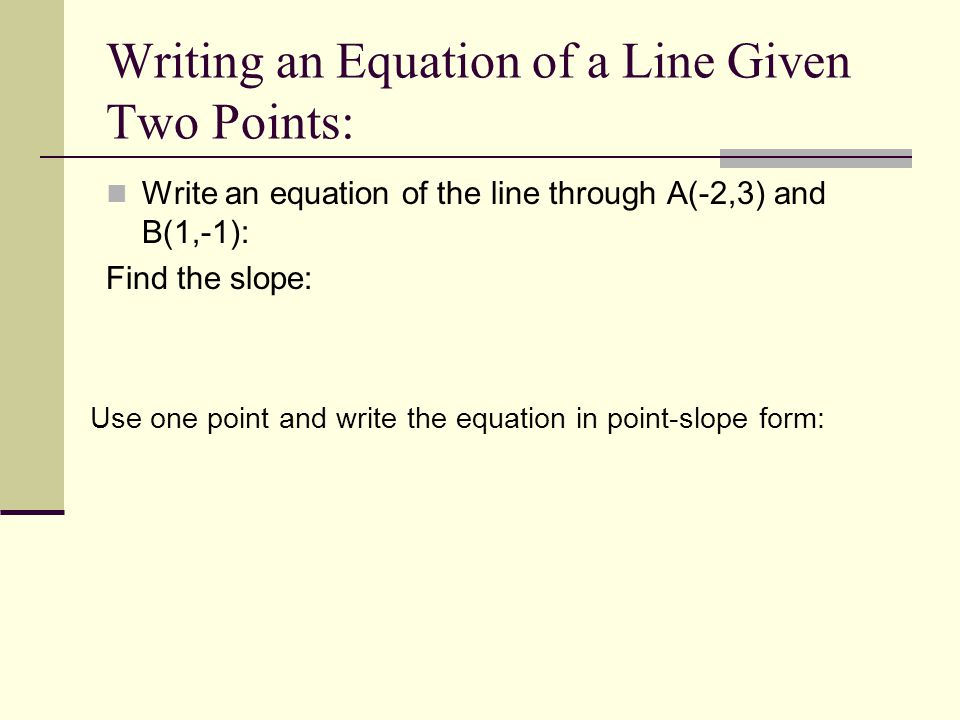 Writing an Equation of a Line Given Two Points: