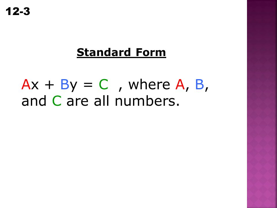 Ax + By = C , where A, B, and C are all numbers.