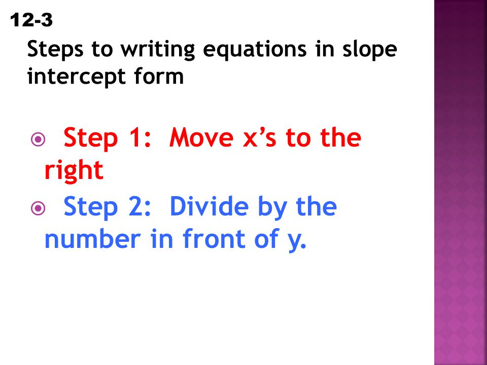 Steps to writing equations in slope intercept form