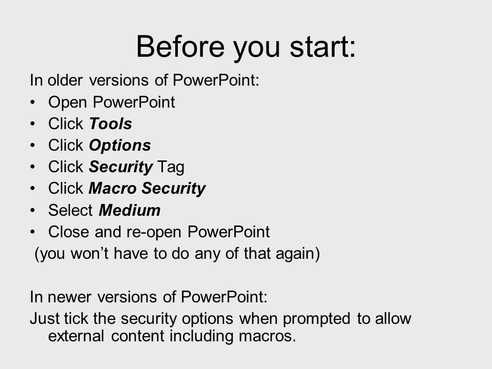 Before you start: In older versions of PowerPoint: Open PowerPoint