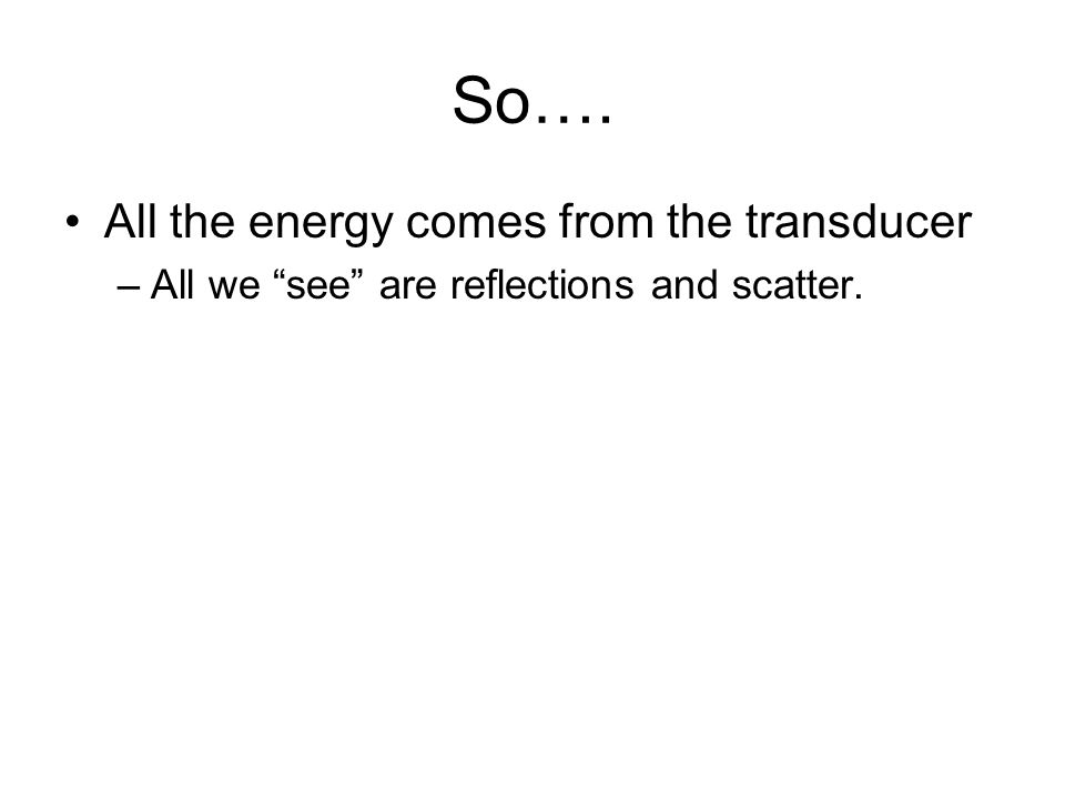 So…. All the energy comes from the transducer