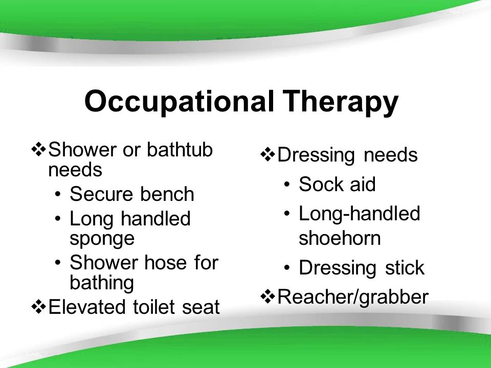 Occupational Therapy Shower or bathtub needs Secure bench