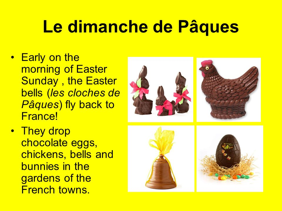 Le dimanche de Pâques Early on the morning of Easter Sunday , the Easter bells (les cloches de Pâques) fly back to France!