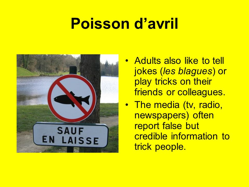 Poisson d'avril Adults also like to tell jokes (les blagues) or play tricks on their friends or colleagues.