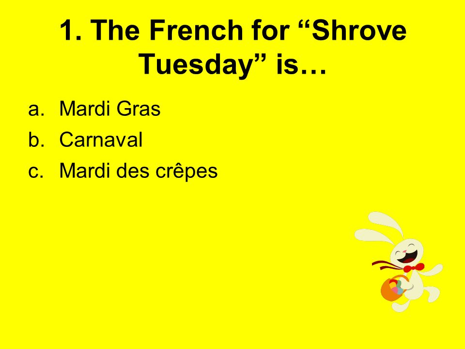 1. The French for Shrove Tuesday is…
