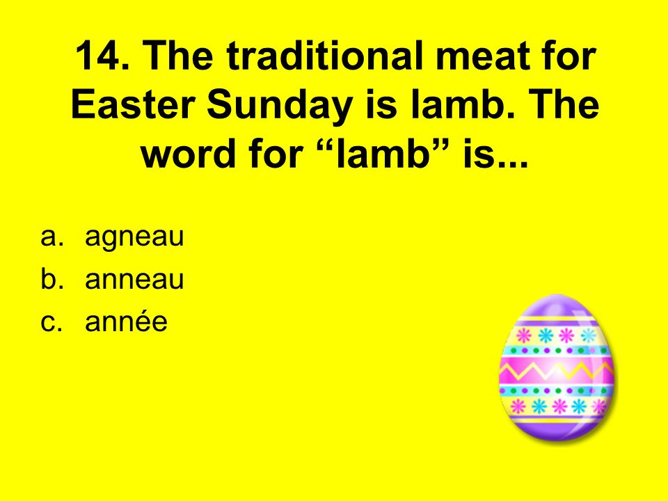 14. The traditional meat for Easter Sunday is lamb